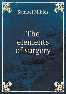 The Elements of Surgery (Paperback)