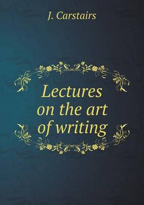 Lectures on the Art of Writing (Paperback)
