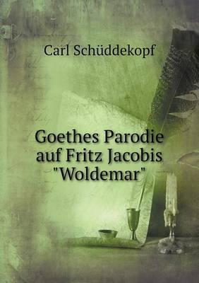 "Goethes Parodie Auf Fritz Jacobis ""Woldemar"" (Paperback)"