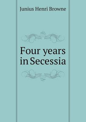 Four Years in Secessia (Paperback)