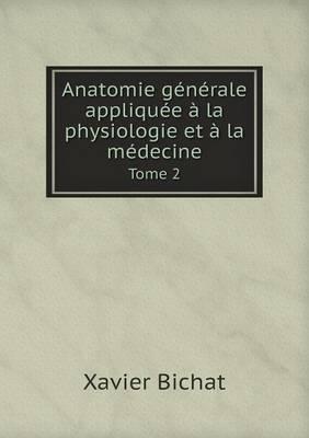 Anatomie Generale Appliquee a la Physiologie Et a la Medecine Tome 2 (Paperback)