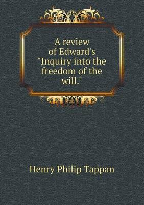A Review of Edward's Inquiry Into the Freedom of the Will. (Paperback)