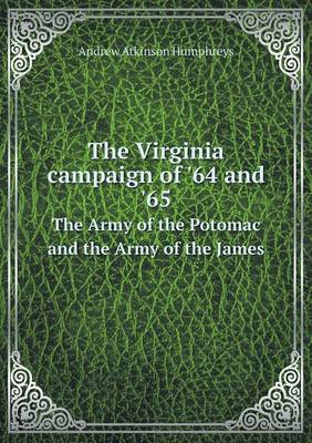 The Virginia Campaign of '64 and '65 the Army of the Potomac and the Army of the James (Paperback)