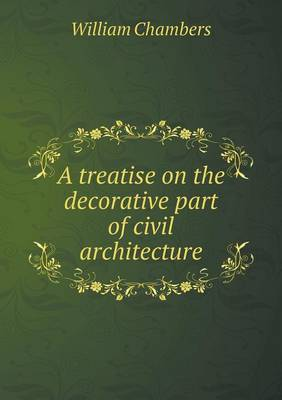 A Treatise on the Decorative Part of Civil Architecture (Paperback)