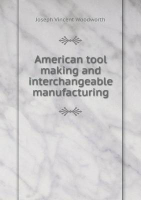 American Tool Making and Interchangeable Manufacturing (Paperback)