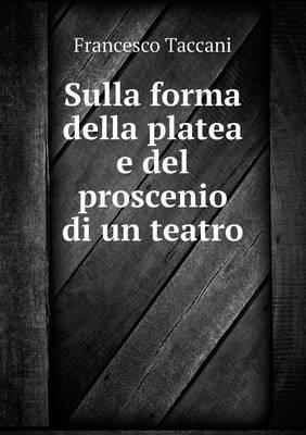 Sulla Forma Della Platea E del Proscenio Di Un Teatro (Paperback)