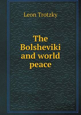 The Bolsheviki and World Peace (Paperback)