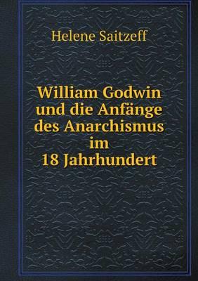 William Godwin Und Die Anfange Des Anarchismus Im 18 Jahrhundert (Paperback)