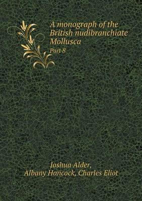 A Monograph of the British Nudibranchiate Mollusca Part 8 (Paperback)