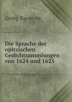 Die Sprache Der Opitzischen Gedichtsammlungen Von 1624 Und 1625 (Paperback)