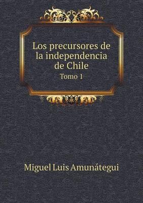 Los Precursores de La Independencia de Chile Tomo 1 (Paperback)