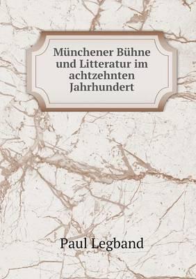 Munchener Buhne Und Litteratur Im Achtzehnten Jahrhundert (Paperback)