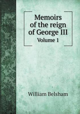 Memoirs of the Reign of George III Volume 1 (Paperback)