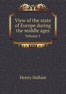 View of the State of Europe During the Middle Ages Volume 1 (Paperback)