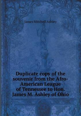 Duplicate Copy of the Souvenir from the Afro-American League of Tennessee to Hon. James M. Ashley of Ohio (Paperback)