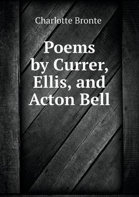 Poems by Currer, Ellis, and Acton Bell (Paperback)