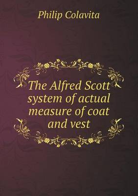 The Alfred Scott System of Actual Measure of Coat and Vest (Paperback)