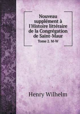 Nouveau Supplement A L'Histoire Litteraire de La Congregation de Saint-Maur Tome 2. M-W (Paperback)