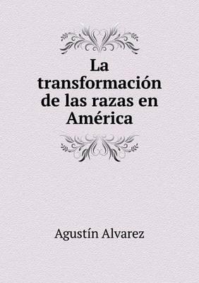 La Transformacion de Las Razas En America (Paperback)