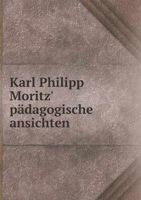 Karl Philipp Moritz' Padagogische Ansichten (Paperback)