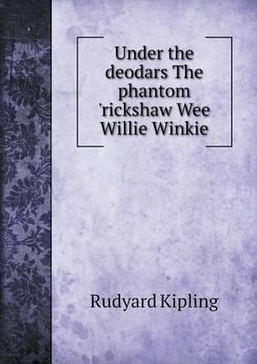 Under the Deodars the Phantom 'Rickshaw Wee Willie Winkie (Paperback)