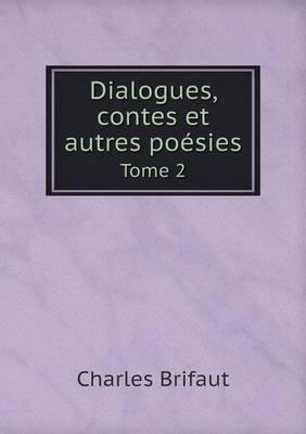 Dialogues, Contes Et Autres Poesies Tome 2 (Paperback)