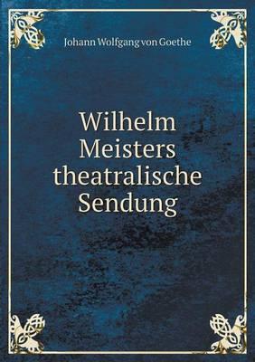 Wilhelm Meisters Theatralische Sendung (Paperback)