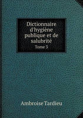 Dictionnaire D'Hygiene Publique Et de Salubrite Tome 3 (Paperback)