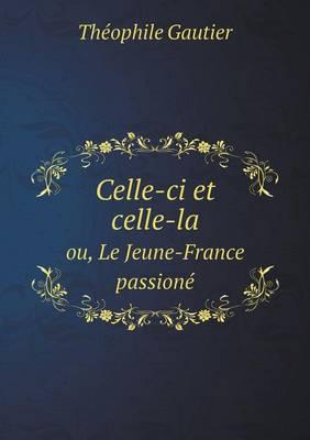 Celle-CI Et Celle-La Ou, Le Jeune-France Passione (Paperback)