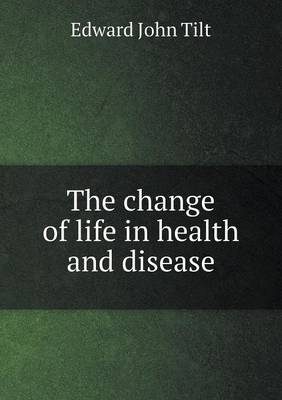 The Change of Life in Health and Disease (Paperback)