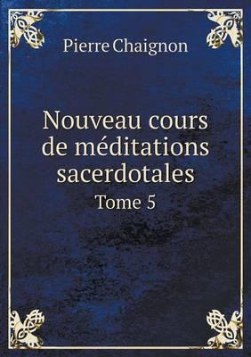 Nouveau Cours de Meditations Sacerdotales Tome 5 (Paperback)