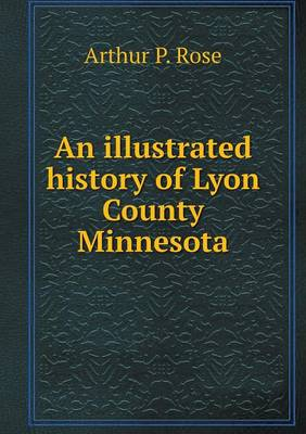 An Illustrated History of Lyon County Minnesota (Paperback)