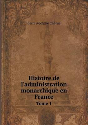 Histoire de L'Administration Monarchique En France Tome 1 (Paperback)