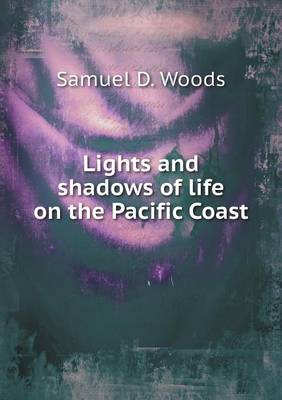 Lights and Shadows of Life on the Pacific Coast (Paperback)