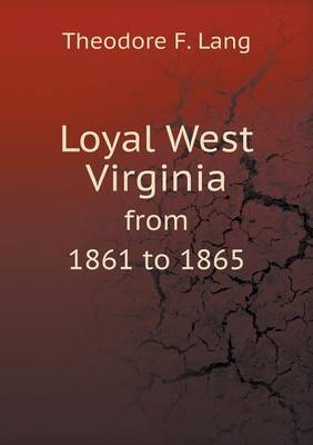 Loyal West Virginia from 1861 to 1865 (Paperback)