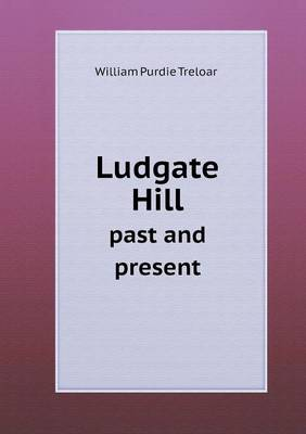 Ludgate Hill Past and Present (Paperback)