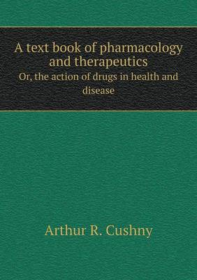 A Text Book of Pharmacology and Therapeutics Or, the Action of Drugs in Health and Disease (Paperback)