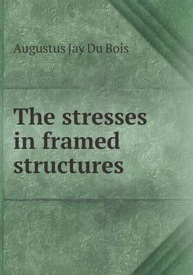 The Stresses in Framed Structures (Paperback)