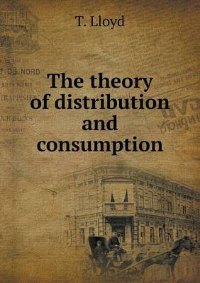 The Theory of Distribution and Consumption (Paperback)