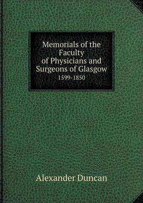 Memorials of the Faculty of Physicians and Surgeons of Glasgow 1599-1850 (Paperback)