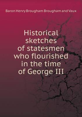 Historical Sketches of Statesmen Who Flourished in the Time of George III (Paperback)