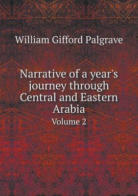 Narrative of a Year's Journey Through Central and Eastern Arabia Volume 2 (Paperback)