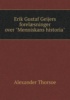 "Erik Gustaf Geijers Forelaesninger Over ""Menniskans Historia"" (Paperback)"