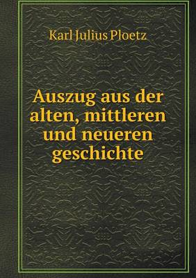Auszug Aus Der Alten, Mittleren Und Neueren Geschichte (Paperback)
