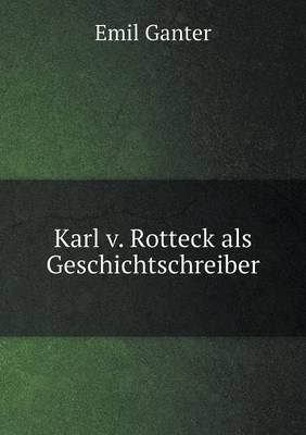 Karl V. Rotteck ALS Geschichtschreiber (Paperback)