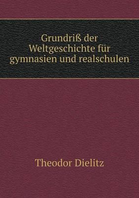 Grundriss Der Weltgeschichte Fur Gymnasien Und Realschulen (Paperback)
