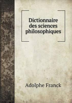 Dictionnaire Des Sciences Philosophiques (Paperback)
