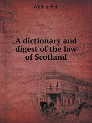 A Dictionary and Digest of the Law of Scotland (Paperback)