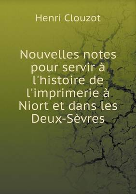 Nouvelles Notes Pour Servir l'Histoire de l'Imprimerie Niort Et Dans Les Deux-S vres (Paperback)