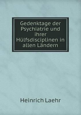 Gedenktage Der Psychiatrie Und Ihrer Hulfsdisciplinen in Allen Landern (Paperback)